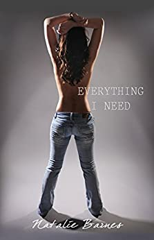 Everything I Need (Everything I Want Book 2) by [Barnes, Natalie]