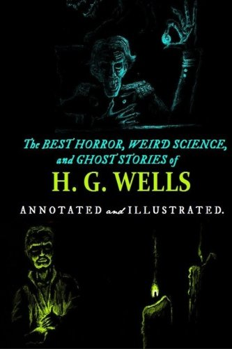 The Best Horror, Weird Science, and Ghost Stories of H. G. Wells: Tales of Murder, Mystery, Horror, and Hauntings With Illustrations and Commentary (Oldstyle Tales' Horror Authors) (Volume 4) pdf