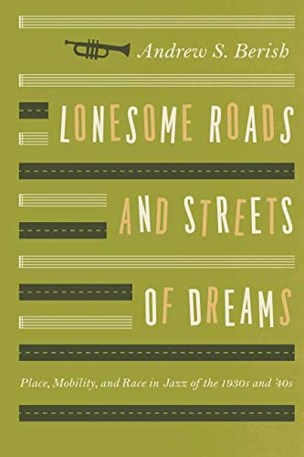 Lonesome Roads and Streets of Dreams: Place, Mobility, and Race in Jazz of the 1930s and -