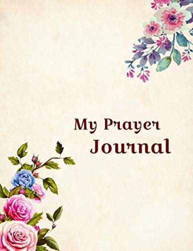 My Prayer Journal: 100 page 8.5 x 11 inch size prayer journal. Space to record your favorite prayers and verses, room to give thanks and note prayer requests.