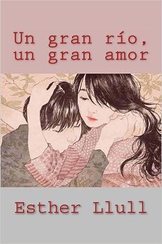 Un gran río, un gran amor (Spanish Edition): Esther Llull ...