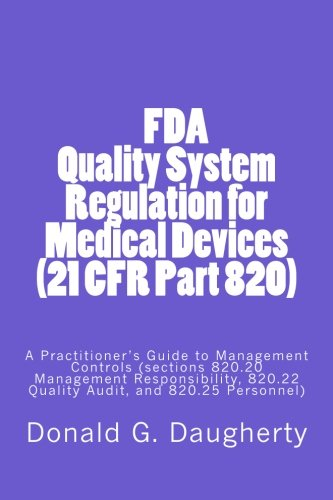 FDA Quality System Regulation for Medical Devices (21 CFR Part 820): A Practitioner's Guide to Management Controls (sections 820.20 Management ... 820.22 Quality Audit, and 820.25 Personnel)