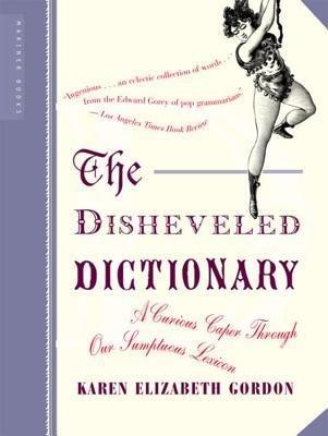 [(The Disheveled Dictionary: A Curious Caper Through Our Sumptuous Lexicon )] [Author: Karen Elizabeth Gordon] [Sep-2003]