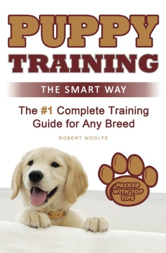 (Puppy Training: The Smart Way: The #1 Complete Puppy Training Guide for Any Breed)