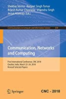 Communication, Networks and Computing: First International Conference, CNC 2018
