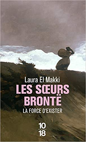 Amazon.fr - Les soeurs Brontë : la force d'exister - EL MAKKI, Laura -  Livres
