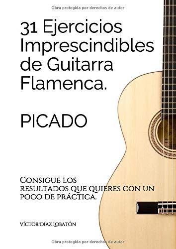 31 ejercicicios imprescindibles de guitarra flamenca. Picado ...