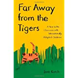 Far Away from the Tigers: A Year in the Classroom with Internationally Adopted Children