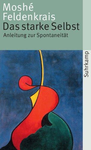 Das starke Selbst: Anleitung zur Spontaneität (suhrkamp taschenbuch)