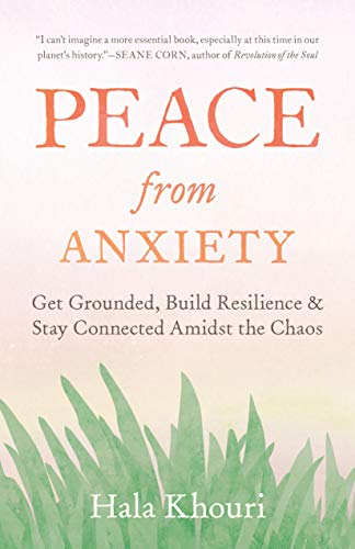 Book Cover: Peace from Anxiety: Get Grounded, Build Resilience, and Stay Connected Amidst the Chaos