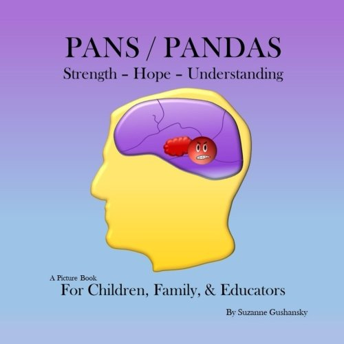 PANS / PANDAS  Strength - Hope - Understanding: A Picture Book for Children, Family, & Educators