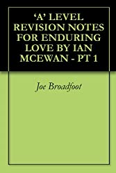 'A' LEVEL REVISION NOTES FOR ENDURING LOVE BY IAN MCEWAN - PT 1