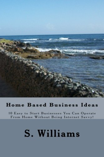 Read Online Home Based Business Ideas: 10 Easy to Start Businesses You Can Operate From Home Without Being Internet Savvy! pdf epub