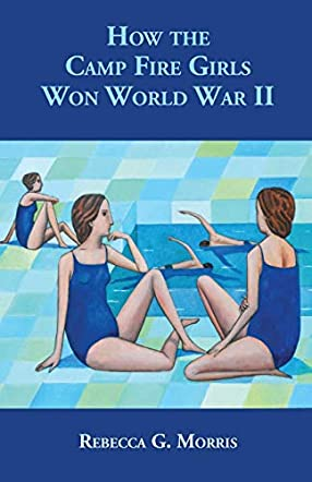 How the Camp Fire Girls Won World War II . . . and Other Memories