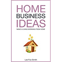 Home Business Ideas: 80 ideas you can use to make a living working from home (Home Based Business Book 1)