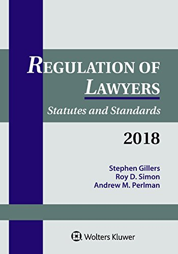 Regulation of Lawyers: Statutes and Standards, 2018 Supplement (Supplements)