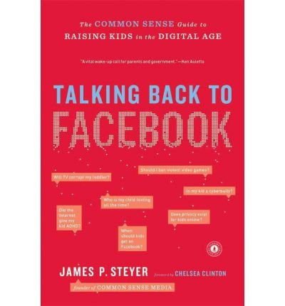 Talking Back to Facebook: The Common Sense Guide to Raising Kids in the Digital Age (Paperback) - Common