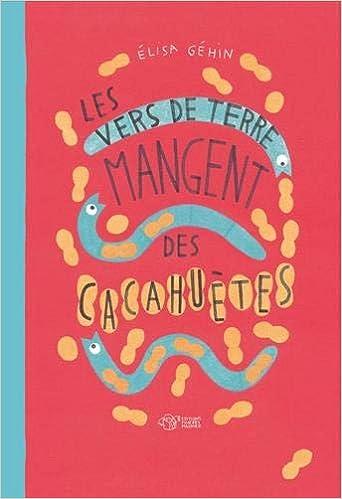 LES VERS DE TERRE MANGENT DES CACAHUETES (THIERRY MAGNIER): Gehin Elisa,  Élisa: 9782364740730: Amazon.com: Books