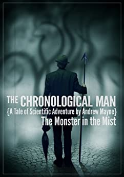 The Monster in the Mist (A Chronological Man Adventure) (The Chronological Man Book 1) by [Mayne, Andrew]