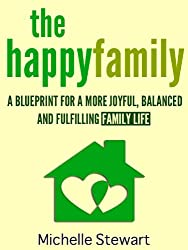 The Happy Family: A Blueprint for a More Joyful, Balanced and Fulfilling Family Life (English Edition)
