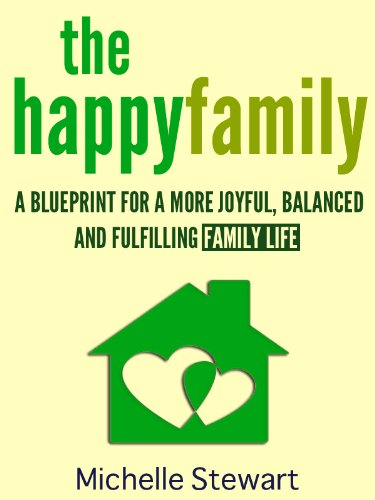 The Happy Family: A Blueprint for a More Joyful, Balanced and Fulfilling Family Life by [Stewart, Michelle]