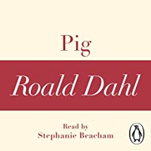 Pig (A Roald Dahl Short Story) Audiobook by Roald Dahl Narrated by Stephanie Beacham