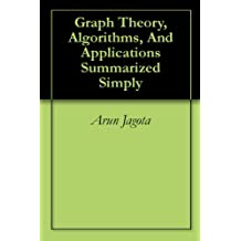 Graph Theory, Algorithms, And Applications Summarized Simply