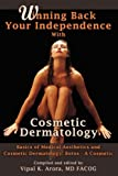 Winning Back Your Independence with Cosmetic Dermatology - Basics of Medical Aesthetics and Cosmetic Dermatology, Vipal Arora, 1435713974