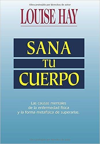 Sana Tu Cuerpo Spanish Edition by Louise L Hay 1998-03-01: Amazon.es: Louise L Hay: Libros