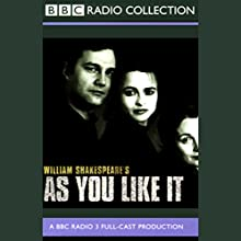 BBC Radio Shakespeare: As You Like It (Dramatised) Performance by William Shakespeare Narrated by Helena Bonham Carter, David Morrissey, Natasha Little, Full Cast