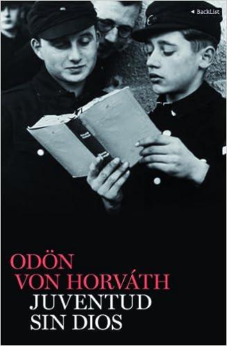 Juventud sin Dios: La novela sobre el origen del mal en la alemania nazi: Amazon.es: Ödön von Horváth, Berta Vias Mahou: Libros