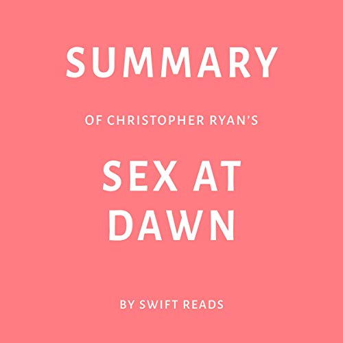 Summary of Christopher Ryan's Sex at Dawn by Swift Reads