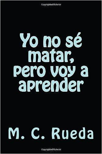 Yo no se matar, pero voy a aprender (Spanish Edition): M. C. Rueda: 9781496051448: Amazon.com: Books