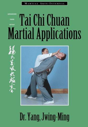 Tai Chi Chuan Martial Applications: Advanced Yang Style Tai Chi Chaun (Martial Arts-Internal)