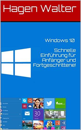 Windows 10 Schnelle Einführung für Anfänger und Fortgeschrittene!: So klappt die Installation und Einstieg in Windows 10. Mit den wichtigsten Shortcuts zum Windows 10 Profi! (German Edition) Pdf
