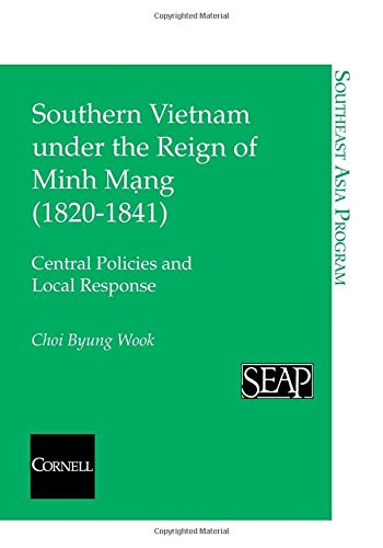 Southern Vietnam under the Reign of Minh Mang (1820–1841): Central Policies and Local Response (Southeast Asia Program) by Southeast Asia Program Publications