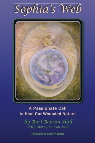 Sophia's Web: A Passionate Call to Heal Our Wounded Nature by Burl Benson Hall (2015-04-13)