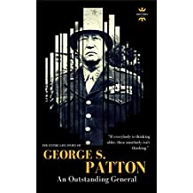GEORGE S.PATTON: The Entire Life Story of an Outstanding General (Great Biographies Book 1)