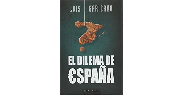 El Dilema De España: Amazon.es: Luis Garicano: Libros