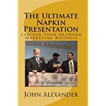 The Ultimate Napkin Presentation: Explode Your Network Marketing Business