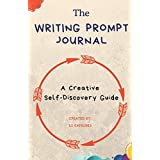 The Writing Prompt Journal: A Creative Self-Discovery Guide (Creative Writing Prompts For Self Esteem)