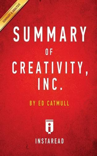 Summary of Creativity, Inc.: By Ed Catmull - Includes Analysis
