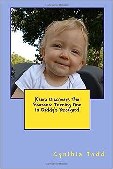 Descargar Libro Electronico Keera Discovers The Seasons: Turning One In Daddy's Backyard Formato PDF Kindle