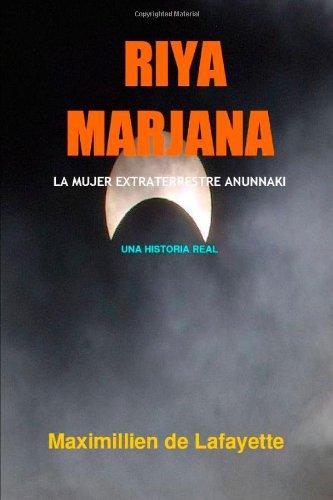 Riya Marjana: La Mujer Extraterrestre Anunnaki por De Lafayette, Maximillien