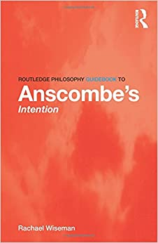 Routledge Philosophy GuideBook to Anscombe's Intention (Routledge Philosophy GuideBooks)