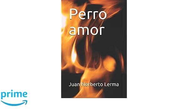 Perro amor (Spanish Edition): Juan Norberto Lerma ...