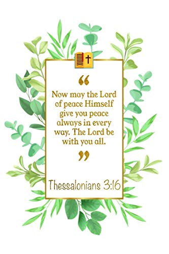 Now May The Lord Of Peace Himself Give You Peace Always In Every Way. The Lord Be With You All: Thessalonians 3:16 Bible Journal