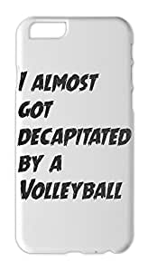 I almost got decapitated by a Volleyball Iphone 6 plus case