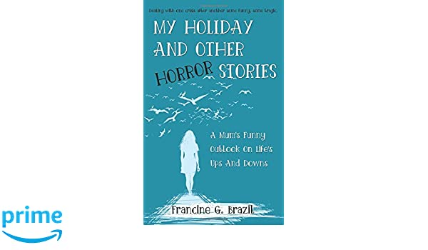 MY HOLIDAY AND OTHER HORROR STORIES: A Mum's Funny Outlook