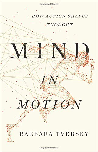 Mind in Motion: How Action Shapes Thought por Barbara Tversky